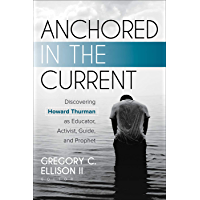 Anchored in the Current: Discovering Howard Thurman as Educator, Activist, Guide, and Prophet