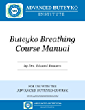 BUTEYKO BREATHING COURSE MANUAL: For use with the Advanced Buteyko Course