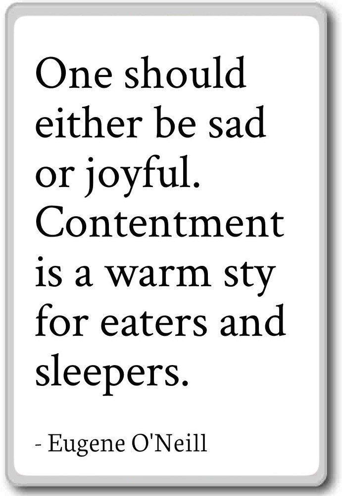 Uno debe ser triste O alegre. contentm... - Eugene O Neill - citas imán para nevera: Amazon.es: Hogar