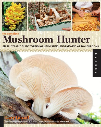 The Complete Mushroom Hunter: An Illustrated Guide to Finding, Harvesting, and Enjoying Wild Mushrooms by [Lincoff, Gary]