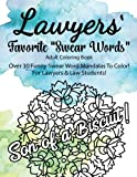 "Lawyers Favorite ""Swear Words"" Adult Coloring Book Over 30 Funny Swear Word: Mandalas To Color!  For Lawyers & Law Students!  Give your Favorite ... Stress from a Long, Hard Day of Litigation!"
