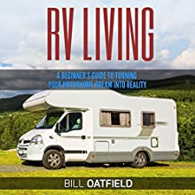 RV Living: A Beginner's Guide to Turning Your Motorhome Dream into Reality Audiobook by Bill Oatfield Narrated by Graham Anderson