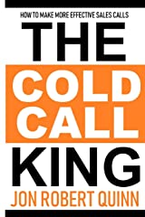 The Cold Call King: How to Make More Effective Sales Calls Paperback