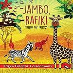 Jambo Rafiki: Hello, My Friend | Figen Gunduz Letaconnoux