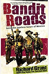 Bandit Roads: Into the Lawless Heart of Mexico by Richard Grant (2009-06-04) Paperback