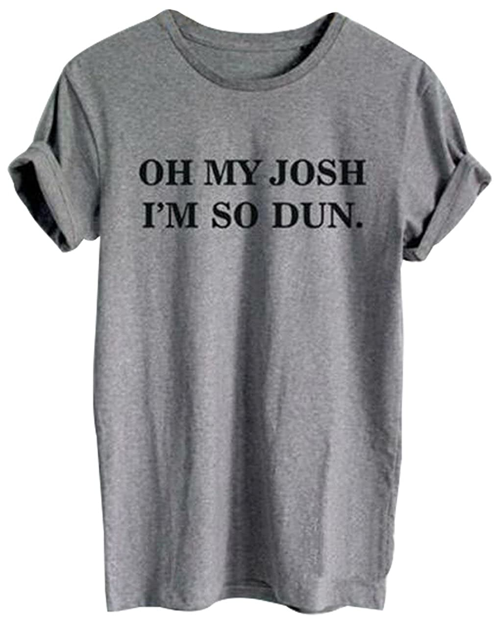 1f03a7a8 Amazon.com: OH My Josh I'm SO DUN Funny T-Shirt Women's Short Sleeve Tops  Tees Blouse: Clothing