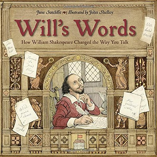 Will's Words: How William Shakespeare Changed the Way You Talk (The Globe Theater History)