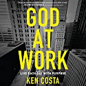 God at Work: Live Each Day with Purpose Hörbuch von Ken Costa Gesprochen von: Simon Bubb