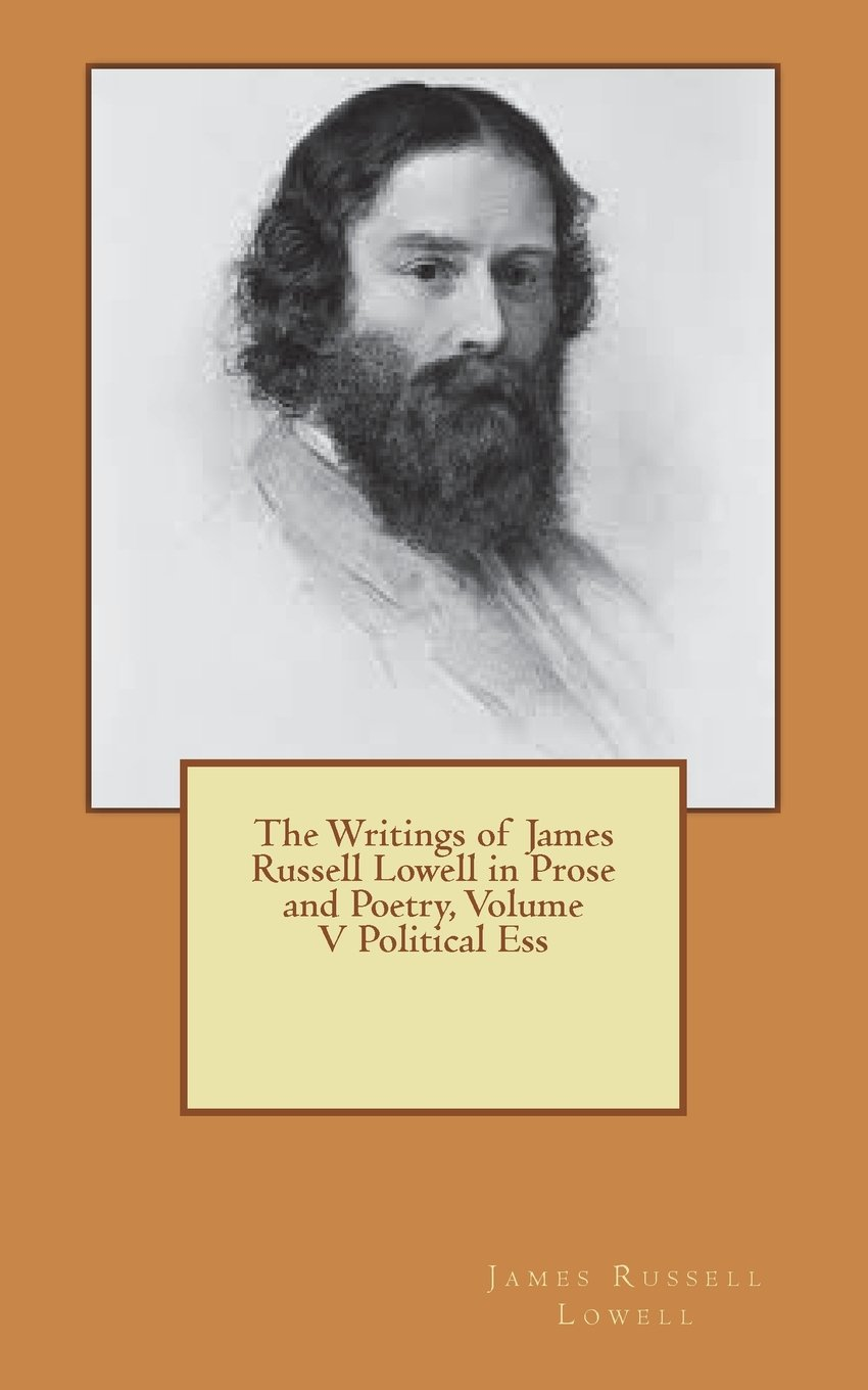 Download The Writings of James Russell Lowell in Prose and Poetry, Volume V Political Ess pdf epub