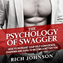 The Psychology of Swagger: How to Increase Your Self-Confidence, Charisma and Aura to Become a Better You Audiobook by Rich Johnson Narrated by Jim D. Johnston
