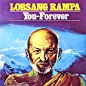 You - Forever Audiobook by Lobsang Rampa Narrated by Clay Lomakayu
