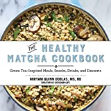 The Healthy Matcha Cookbook: Green Tea–Inspired Meals, Snacks, Drinks, and Desserts