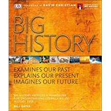 Big History: Examines Our Past, Explains Our Present, Imagines Our Future