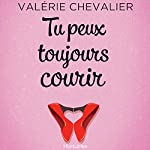 Tu peux toujours courir [You can always run] | Valérie Chevalier