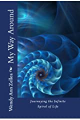 My Way Around: Journeying the Infinite Spiral of Life Kindle Edition