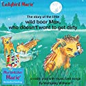 The story of the little wild boar Max, who doesn't want to get dirty Hörspiel von Wolfgang Wilhelm Gesprochen von: Zorica Ball, Denise Donnio