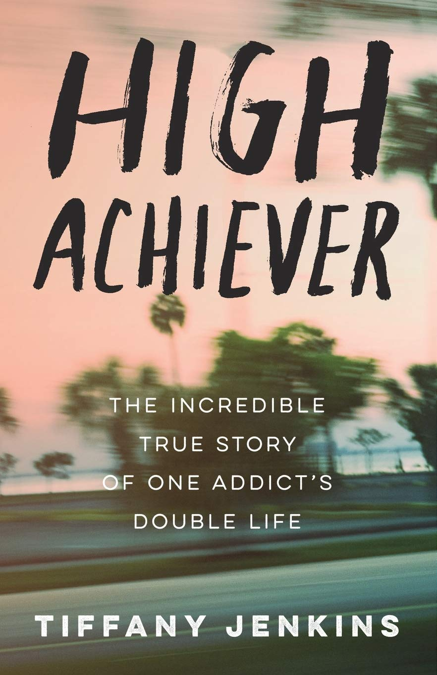 High Achiever: The Incredible True Story of One Addict's Double Life
