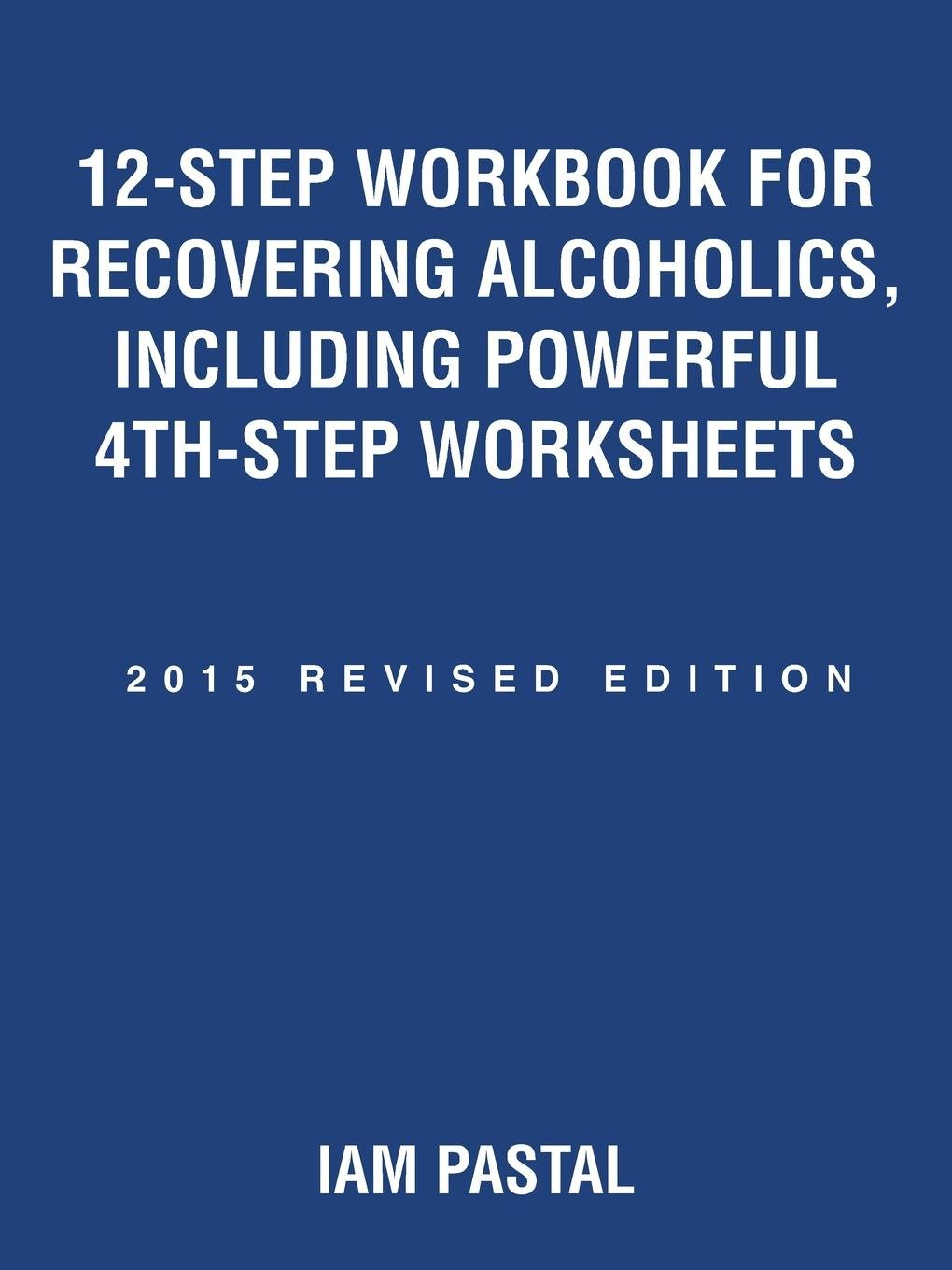 Read Online 12-Step Workbook for Recovering Alcoholics, Including Powerful 4th-Step Worksheets: 2015 Revised Edition pdf epub