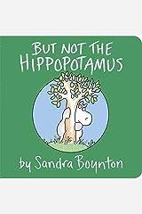 But Not the Hippopotamus (Boynton Board Books (Simon & Schuster)) Board book