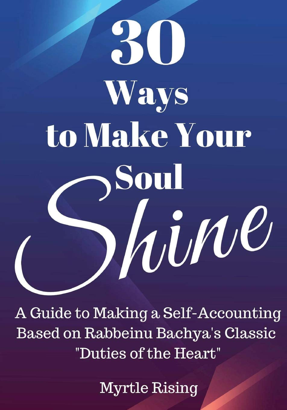 "30 Ways to Make Your Soul Shine: A Workbook Guide to Making a Self-Accounting Based on Rabbeinu Bachya's Classic ""Duties of the Heart"" pdf"