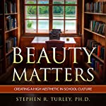 Beauty Matters: Creating a High Aesthetic in School Culture | Dr. Steve Turley