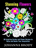 Stunning Flowers: 30 Inspiring Garden and Flower Designs to Relax and Awake Your Imagination (Creativity & Stress-Relief)