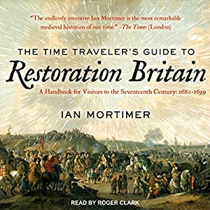 The Time Traveler's Guide to Restoration Britain Audiobook