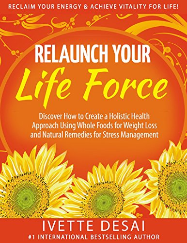 Relaunch Your Life Force; Reclaim Your Energy & Achieve Vitality For Life: Discover How to Create a Holistic Health Approach Using Whole Foods for Weight … Healthy Eating and a Healthy Lifestyle)