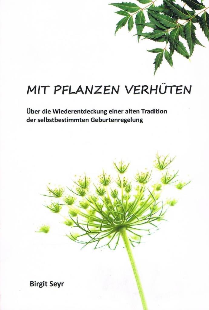 Mit Pflanzen Verhüten  Über Die Wiederentdeckung Einer Alten Tradition Der Selbstbestimmten Geburtenregelung