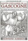 Contes Populaires de la Gascogne (Gers Gironde Hautes-Pyrénées Landes Lot-et-Garonne) par Bladé
