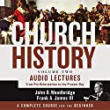 Church History: Volume 2: From Pre-Reformation to the Present Day Audiobook by John D. Woodbridge, Frank A. James III Narrated by John D. Woodbridge, Frank A. James III