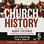 Church History: Volume 2: From Pre-Reformation to the Present Day | John D. Woodbridge,Frank A. James III