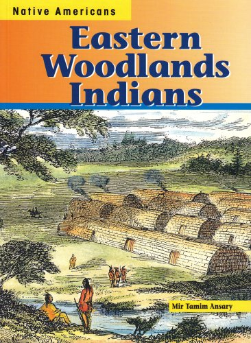 Eastern Woodlands Indians (Native Americans): Mir Tamim Ansary ...