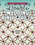 Foundation-Pieced Double Wedding Ring Quilts