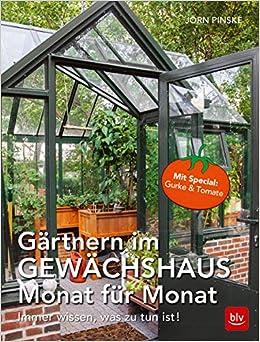 Gärtnern im Gewächshaus Monat für Monat: Immer wissen, was zu tun ...
