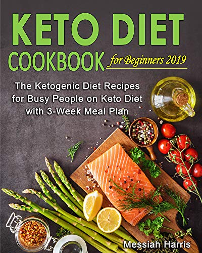 Keto Diet Cookbook for Beginners: The Ketogenic Diet Recipes for Busy People on Keto Diet with 3-Week Meal Plan (Keto Diet for Beginners) by Messiah Harris