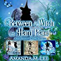 Between a Witch and a Hard Place: Wicked Witches of the Midwest Books 4-6 (Wicked Witches of the Midwest Box Set Book 2) Audiobook by Amanda M. Lee Narrated by Aris