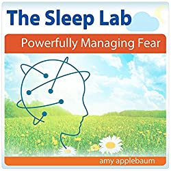 Powerfully Managing Fear with Hypnosis and Meditation