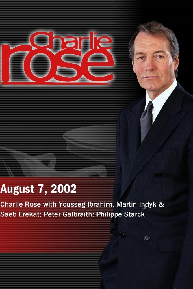 Charlie Rose with Youssef Ibrahim, Martin Indyk & Saeb Erekat; Peter Galbraith; Philippe Starck (August 7, 2002)