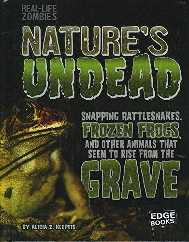 Nature's Undead: Snapping Rattlesnakes, Frozen Frogs, and Other Animals That Seem to Rise from the Grave (Real-Life Zombies)