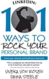 Linkedin: 101 Ways to Rock Your Personal Brand; Grow Your Network and Build Your Business!