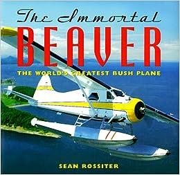 Book The Immortal Beaver: The World's Greatest Bush Plane