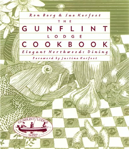 Gunflint Lodge Cookbook: Elegant Northwoods Dining by Ron Berg
