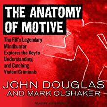 The Anatomy of Motive: The FBI's Legendary Mindhunter Explores the Key to Understanding and Catching Violent Criminals Audiobook by John Douglas, Mark Olshaker Narrated by Joe Barrett