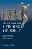 Losing Your Job & Finding Yourself: Memoir, Myths, and Methods for Inventive Career Transitions