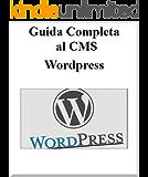 Guida Completa al CMS Wordpress: Tutorial Wordpress  (Informatica Vol. 1)