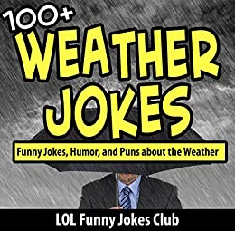 Weather Jokes: 100+ Funny Jokes, Humor, and Comedy about the Weather (Funny & Hilarious Joke Books) by [Club, LOL]