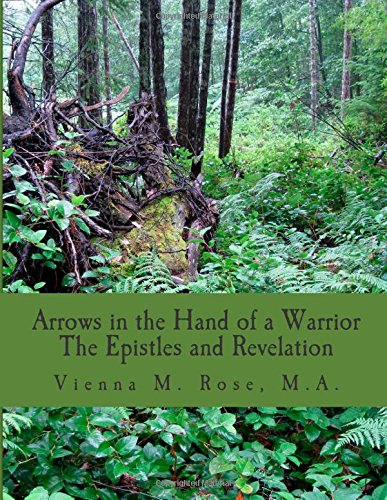 Arrows in the Hand of a Warrior: The Epistles and Revelation (Volume 3) pdf