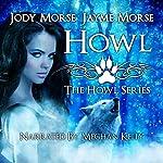 Howl: Howl, Book 1   Jody Morse,Jayme Morse