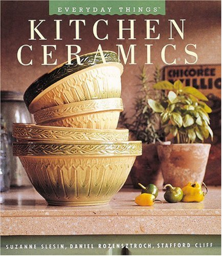 Kitchen Ceramics (Everyday Things) Hardcover – October 3, 1997 Suzanne Slesin Daniel Rozensztroch Stafford Cliff Abbeville Press